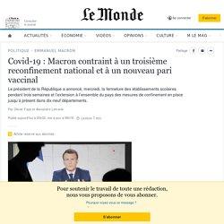 Covid-19: Macron contraint à un troisième reconfinement national et à un nouveau pari vaccinal