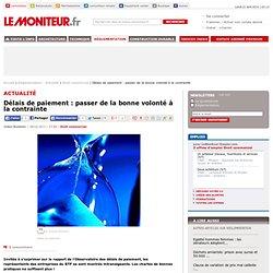 Délais de paiement : passer de la bonne volonté à la contrainte - Droit commercial - LeMoniteur.fr Mobile