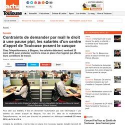 Contraints de demander par mail le droit à une pause pipi, les salariés d'un centre d'appel de Toulouse posent le casque