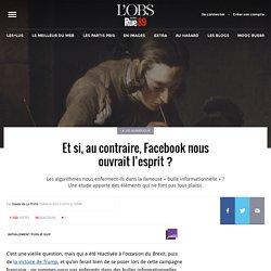Et si, au contraire, Facebook nous ouvrait l'esprit?