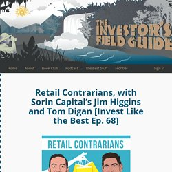 Retail Contrarians, with Sorin Capital's Jim Higgins and Tom Digan [Invest Like the Best Ep. 68]
