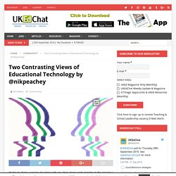 Two Contrasting Views of Educational Technology by @nikpeachey