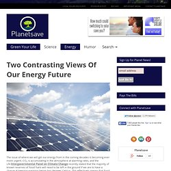 Two Contrasting Views Of Our Energy Future