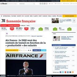 Air France : le DRH veut des contrats de travail en fonction de la «productivité » des salariés