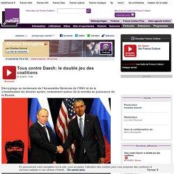 Tous contre Daech: le double jeu des coalitions
