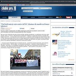 """""""J'ai froid mais je suis contre ACTA"""", dizaines de manifs en France (photos)"""