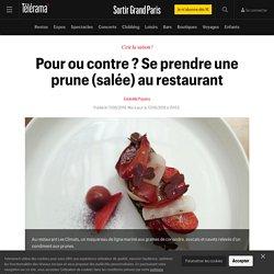 Pour ou contre ? Se prendre une prune (salée) au restaurant - Sortir Grand Paris