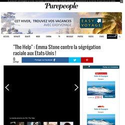 """""""The Help"""" : Emma Stone contre la ségrégation raciale aux Etats-Unis !"""