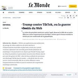 Trump contre TikTok, ou la guerre froide du Web