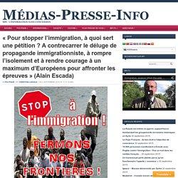 «Pour stopper l'immigration, à quoi sert une pétition ? A contrecarrer le déluge de propagande immigrationniste, à rompre l'isolement et à rendre courage à un maximum d'Européens pour affronter les épreuves» (Alain Escada)