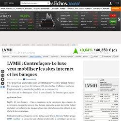 LVMH : Contrefaçon-Le luxe veut mobiliser les sites internet et les banques, infos et conseils valeur FR0000121014, MC