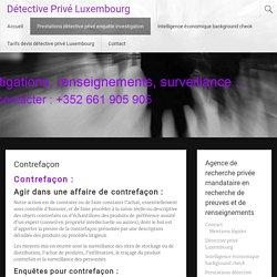 Contrefaçon - Détective Privé Luxembourg