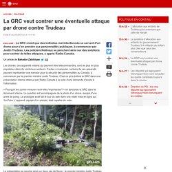 La GRC veut contrer une éventuelle attaque par drone contreTrudeau