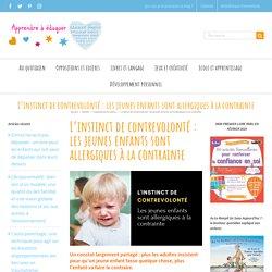 L'instinct de contrevolonté : les jeunes enfants sont allergiques à la contrainte