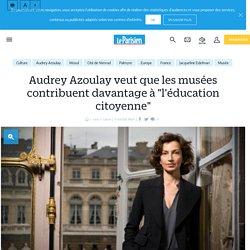 """Audrey Azoulay veut que les musées contribuent davantage à """"l'éducation citoyenne"""" - Le Parisien"""