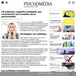 18 schémas cognitifs inadaptés qui contribuent aux troubles de la personnalité