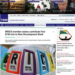 Business & Economy - BRICS member-states contribute first $750 mln to New Development Bank