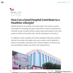 How Can a Good Hospital Contribute to a Healthier Lifestyle? – Medium