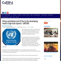 Africa contributes just 0.3% to the developing world's high tech exports - UNCTAD