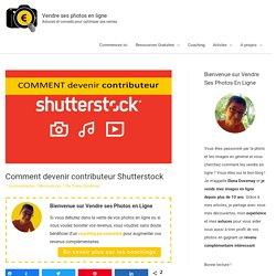 Comment devenir contributeur Shutterstock - Vendre ses photos en ligne