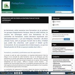 PEDAGOGIE, L'ART DE CREER LA CONTRIBUTION ACTIVE DE L'APPRENANT