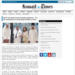 Khair Al-Kuwait honors Kutayba Alghanim - For his contribution to renovating Children's Home