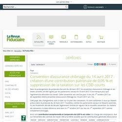 Convention d'assurance chômage du 14avril 2017: création d'une contribution patronale de 0,05% et suppression de la taxation sur les CDD courts