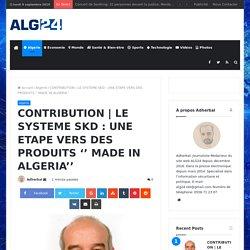 LE SYSTEME SKD : UNE ETAPE VERS DES PRODUITS '' MADE IN ALGERIA''