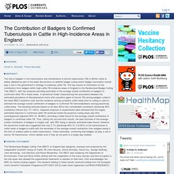 PLOS 10/10/13 The Contribution of Badgers to Confirmed Tuberculosis in Cattle in High-Incidence Areas in England