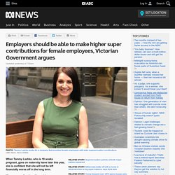 Employers should be able to make higher super contributions for female employees, Victorian Government argues