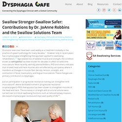 Swallow Stronger-Swallow Safer: Contributions by Dr. JoAnne Robbins and the Swallow Solutions Team