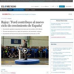 Rajoy: 'Ford contribuye al nuevo ciclo de crecimiento de España'