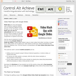 Control Alt Achieve: Video Mash-Ups with Google Slides