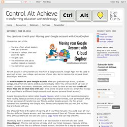 Control Alt Achieve: You can take it with you! Moving your Google account with GradGopher