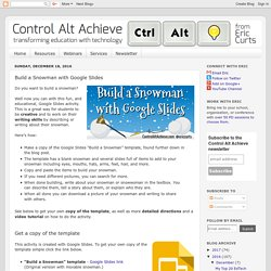 Control Alt Achieve: Build a Snowman with Google Slides