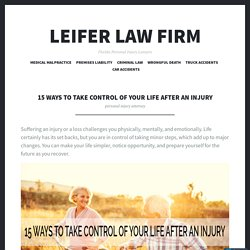 15 Ways to Take Control of Your Life After an Injury – Leifer Law Firm