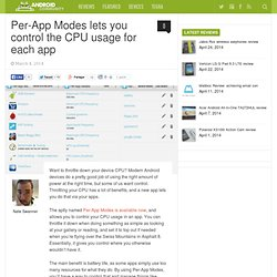 Per-App Modes lets you control the CPU usage for each app - Android Community