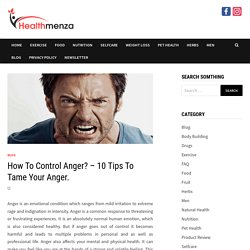 How To Control Anger? – 10 Tips To Tame Your Anger.
