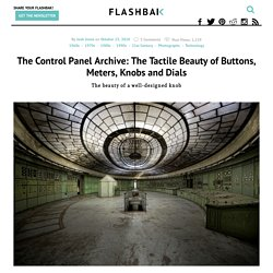 The Control Panel Archive: The Tactile Beauty of Buttons, Meters, Knobs and Dials