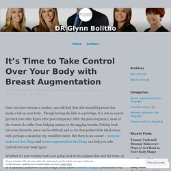 It's Time to Take Control Over Your Body with Breast Augmentation – DR Glynn Bolitho