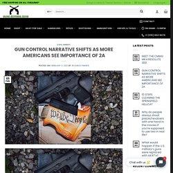GUN CONTROL NARRATIVE SHIFTS AS MORE AMERICANS SEE IMP...