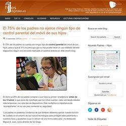 El 75% de los padres no ejerce ningún tipo de control parental del móvil de sus hijos - Hijos Digitales