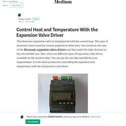 Control Heat and Temperature With the Expansion Valve Driver