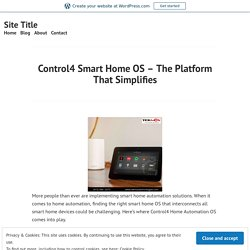 Control4 Smart Home OS – The Platform That Simplifies – Site Title