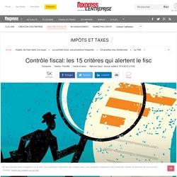 Contrôle fiscal: les 15 critères qui alertent le fisc