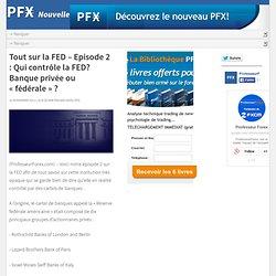 Tout sur la FED – Episode 2 : Qui contrôle la FED? Banque privée ou «fédérale» ? – Professeur Forex