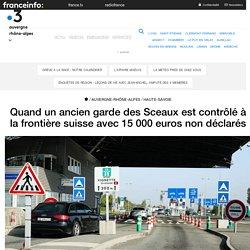 Quand un ancien garde des Sceaux est contrôlé à la frontière suisse avec 15 000 euros non déclarés