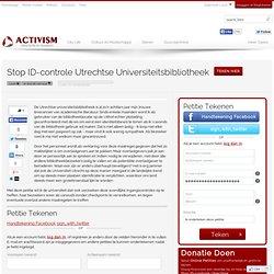 Stop ID-controle Utrechtse Universiteitsbibliotheek - Petities Online