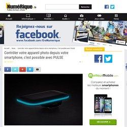 Contrôler votre appareil photo depuis votre smartphone, c'est possible avec PULSE