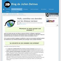 Profs, contrôlez vos données sur les réseaux sociaux - Blog de Julien Delmas